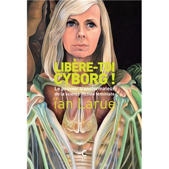 « Gynoïdes, sorcières, vampires, chiennes et souris de laboratoire : toutes sont liées à la cyborg de Donna Haraway. Reprenant la liste d'auteurs et autrices de science-fiction féministe citées à la fin du Manifeste cyborg, ïan Larue redéfinit cette figure fondatrice dans la pensée de la philosophe : « La cyborg, c'est l'esclave noire qui apprend à lire dans un roman d'Octavia Butler ; la jeune fille encapsulée qui, loin de se sentir handicapée, connaît des milliers de connexions ; la fille-orque transportée dans les étoiles. La cyborg est l'hybride suprême, hybride entre une femme réelle et un personnage de roman qui se superpose à elle pour la doter de mille nouvelles possibilités dont celle, fondamentale, de faire éclater capitalisme, famille et patriarcat. »